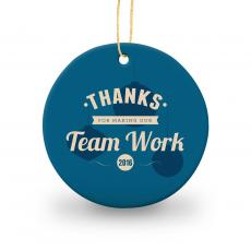 Holiday Themed Gifts - Thanks for Making Our Team Work Round Ceramic Ornament