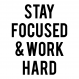 Stay Focused. Work Hard.