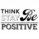 Think Positive. Be Positive. Stay Positive.