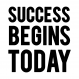 Success Begins Today
