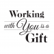 Working With You is a Gift