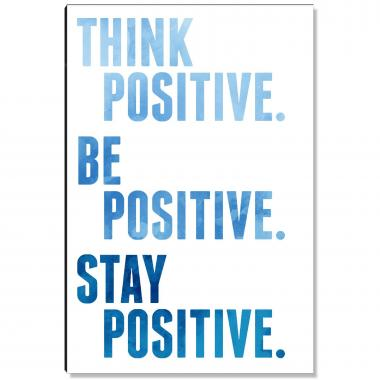 Think Be Stay Positive Inspirational Art