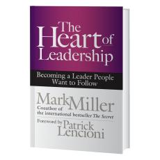 Books - The Heart of Leadership: Becoming a Leader People Want to Follow Book