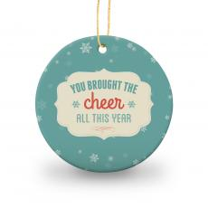 Holiday Themed Gifts - You Brought the Cheer Round Ceramic Ornament