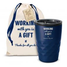 Vacuum Insulated - The Geoform - Working With You is a Gift Thanks 12oz. Tumbler