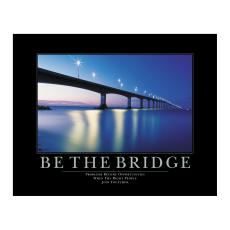 All Motivational Posters - Be The Bridge Motivational Poster