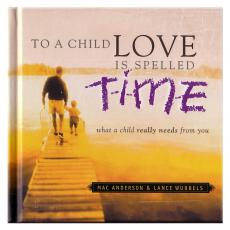 Closeout and Sale Center - To A Child Love Is Spelled T-I-M-E Gift Book