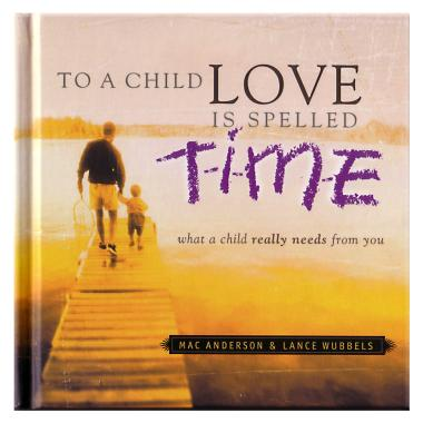 To A Child Love Is Spelled T-I-M-E Gift Book