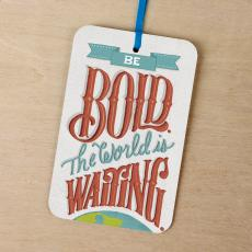 New Greeting Cards - Be Bold the World is Coming Gift Tag Card