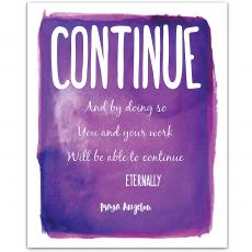 New Products - Continue, Eternally - Maya Angelou Inspirational Art