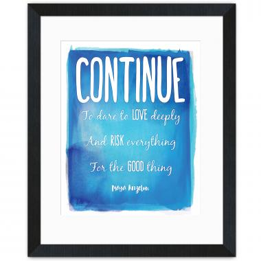 Continue, Love Deeply - Maya Angelou Inspirational Art