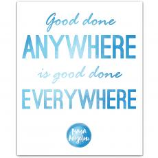 New Products - Good Anywhere - Maya Angelou Inspirational Art