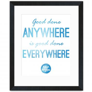 Good Anywhere - Maya Angelou Inspirational Art