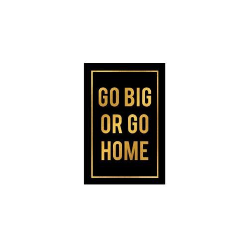 Go Big or Go Home - Gold Series I
