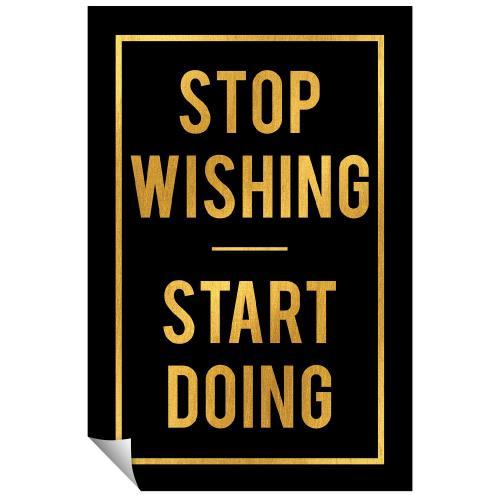 Stop Wishing Start Doing - Gold Series I
