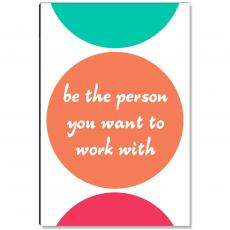 Workplace Wisdom - Be The Person Inspirational Art