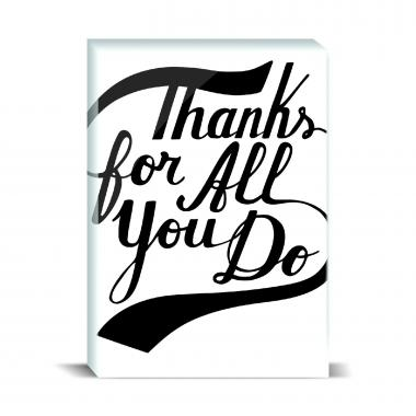Thanks For All You Do Desktop Print