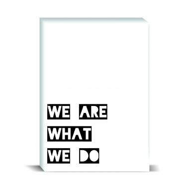 We Are What We Do Desktop Print