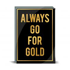 Gold Series - Always Go for Gold Desktop Print