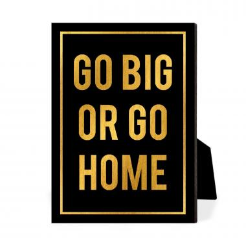Go Big Or Go Home Desktop Print