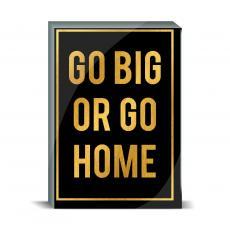 Gold Series - Go Big or Go Home Desktop Print