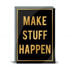 Gold Series - Make Stuff Happen Desktop Print