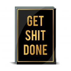 Gold Series - Get Shit Done Desktop Print