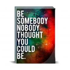 Space Series - Be Somebody Desktop Print