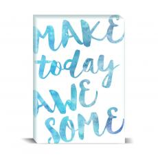 Watercolor Series - Make Today Awesome Desktop Print