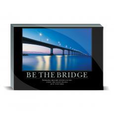 Motivational Posters - Be the Bridge Desktop Print